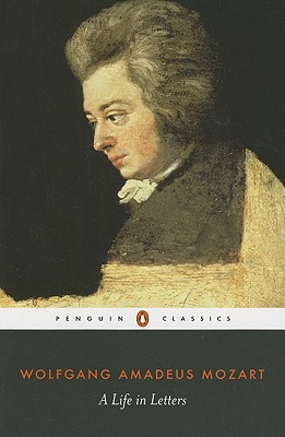A Life in Letters By Mozart, Wolfgang Amadeus/ Eisen, Cliff (EDT)/ Spencer, Stewart (TRN)